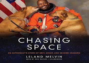 Chasing Space: An Astronaut s Story of Grit, Grace, and Second Chances (Leland Melvin)