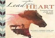 Lead with Your Heart . . . Lessons from a Life with Horses (Allan J. Hamilton MD)