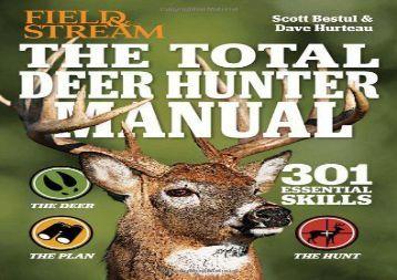 The Total Deer Hunter Manual (Field   Stream): 301 Hunting Skills You Need (Scott Bestul)