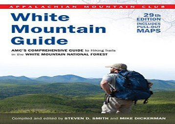 White Mountain Guide: AMC s Comprehensive Guide To Hiking Trails In The White Mountain National Forest (Appalachian Mountain Club White Mountain Guide) (Steven D. Smith)