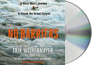No Barriers: A Blind Man s Journey to Kayak the Grand Canyon (Erik Weihenmayer)