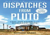 Dispatches from Pluto: Lost and Found in the Mississippi Delta (Richard Grant)