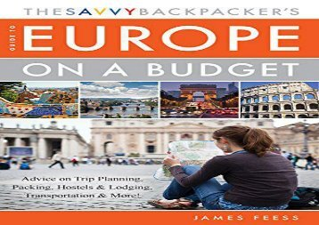 The Savvy Backpacker s Guide to Europe on a Budget: Advice on Trip Planning, Packing, Hostels   Lodging, Transportation   More! (James Feess)
