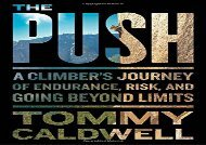 The Push: A Climber s Journey of Endurance, Risk, and Going Beyond Limits (Tommy Caldwell)