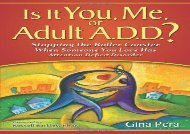 Is It You, Me, or Adult A.D.D.? Stopping the Roller Coaster When Someone You Love Has Attention Deficit Disorder (Gina Pera)