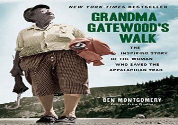 Grandma Gatewood s Walk: The Inspiring Story of the Woman Who Saved the Appalachian Trail (Ben Montgomery)