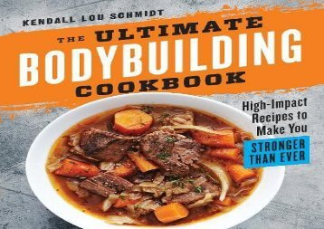 The Ultimate Bodybuilding Cookbook: High-Impact Recipes to Make You Stronger Than Ever (Kendall Lou Schmidt)