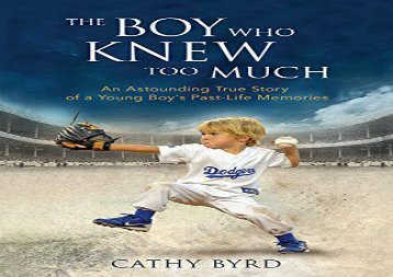 The Boy Who Knew Too Much: An Astounding True Story of a Young Boy s Past-Life Memories (Cathy Byrd)
