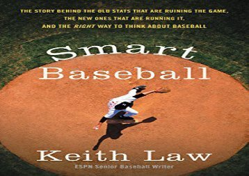 Smart Baseball: The Story Behind the Old Stats That Are Ruining the Game, the New Ones That Are Running It, and the Right Way to Think About Baseball (Keith Law)
