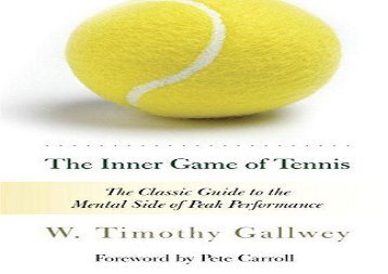 The Inner Game of Tennis: The Classic Guide to the Mental Side of Peak Performance (W. Timothy Gallwey)