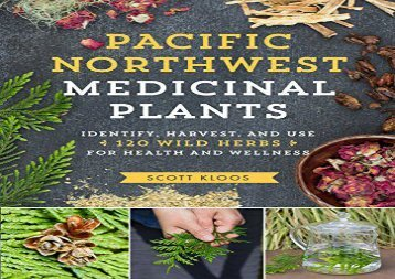 Pacific Northwest Medicinal Plants: Identify, Harvest, and Use 120 Wild Herbs for Health and Wellness (Scott Kloos)
