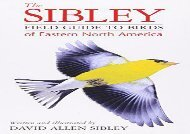 The Sibley Field Guide to Birds of Eastern North America (David Allen Sibley)