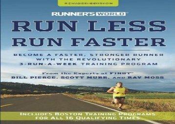 Runner s World Run Less, Run Faster: Become a Faster, Stronger Runner with the Revolutionary 3-Run-a-Week Training Program (Bill Pierce Ed.D.)