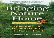 Bringing Nature Home: How You Can Sustain Wildlife with Native Plants, Updated and Expanded (Douglas W. Tallamy)