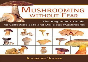 Mushrooming without Fear: The Beginner s Guide to Collecting Safe and Delicious Mushrooms (Alexander Schwab)