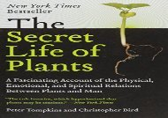 The Secret Life of Plants: a Fascinating Account of the Physical, Emotional, and Spiritual Relations Between Plants and Man (Peter Tompkins)