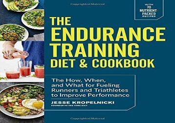The Endurance Training Diet   Cookbook: The How, When, and What for Fueling Runners and Triathletes to Improve Performance (Jesse Kropelnicki)