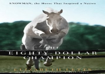 The Eighty-Dollar Champion: Snowman, the Horse That Inspired a Nation (Elizabeth Letts)