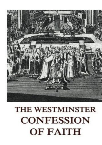 The Westminster Confession Of Faith (Westminster Assembly)