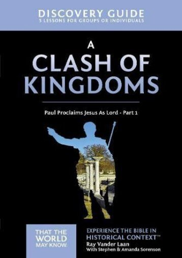 A Clash of Kingdoms Discovery Guide: Paul Proclaims Jesus As Lord – Part 1 (That the World May Know) (Ray Vander Laan)