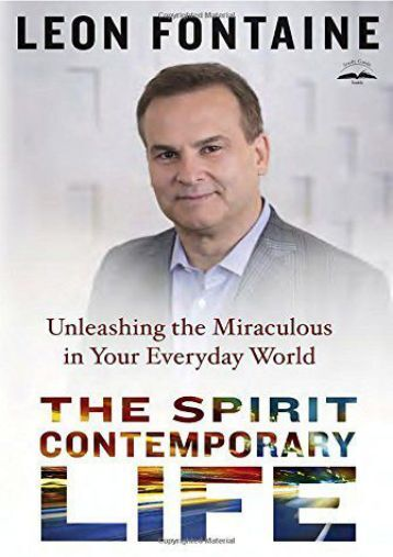 The Spirit Contemporary Life: Unleashing the Miraculous in Your Everyday World (Leon Fontaine)