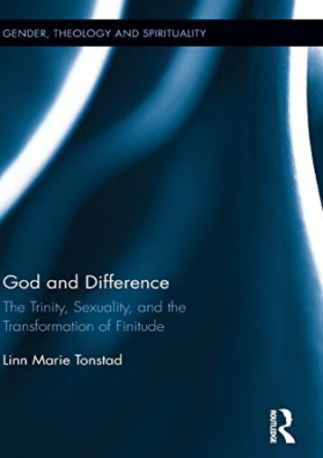 God and Difference: The Trinity, Sexuality, and the Transformation of Finitude (Gender, Theology and Spirituality) (Linn Tonstad)