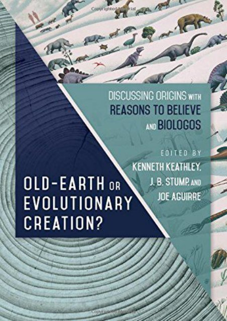 Old Earth or Evolutionary Creation?: Discussing Origins with Reasons to Believe and BioLogos (Biologos Books on Science and Christianity) ()