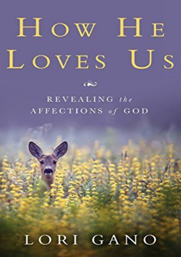 How He Loves Us: Revealing the Affections of God (Lori Gano)