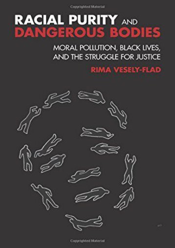 Racial Purity and Dangerous Bodies: Moral Pollution, Black Lives, and the Struggle for Justice (Rima L. Vesely-Flad)