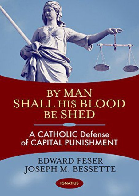 By Man Shall His Blood Be Shed: A Catholic Defense of Capital Punishment (Edward Feser)