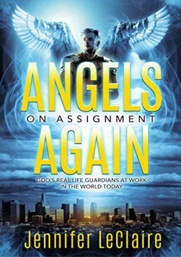 Angels on Assignment Again: God s Real Life Guardians of Saints at Work in the World Today (Jennifer LeClaire)