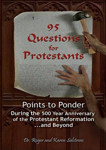 95 Questions for Protestants: Points to Ponder During the 500 Year Anniversary of the Protestant Reformation...and Beyond (Dr. Roger Salstrom)