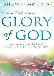 How to TAP into the Glory of God: Anointed Principles that Unlock God s Power in Your Life (Shawn Morris)