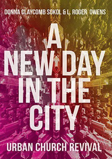 A New Day in the City: Urban Church Revival (Donna Claycomb Sokol)