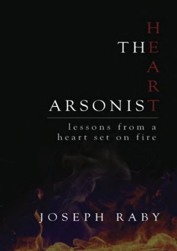 The Heart Arsonist: lessons from a heart set on fire (Joseph Raby)