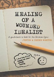 Healing of a Wounded Idealist: A Guide Back to Faith for the Christian Cynic (The Wounded Idealist) (Justin and Irene Renton)