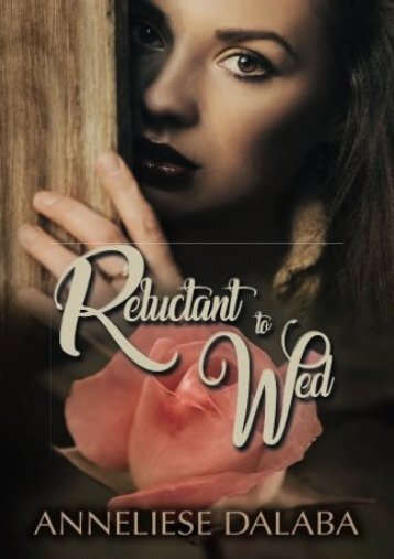 Reluctant to Wed: Arranged Marriage Series (Volume 1) (Anneliese Dalaba)