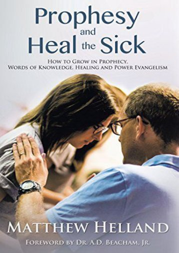 Prophesy and Heal the Sick: How to Grow in Prophecy, Words of Knowledge, Healing, and Power Evangelism (Matthew Helland)