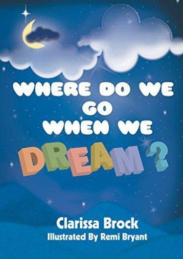 Where Do We Go When We Dream? (Clarissa Brock)