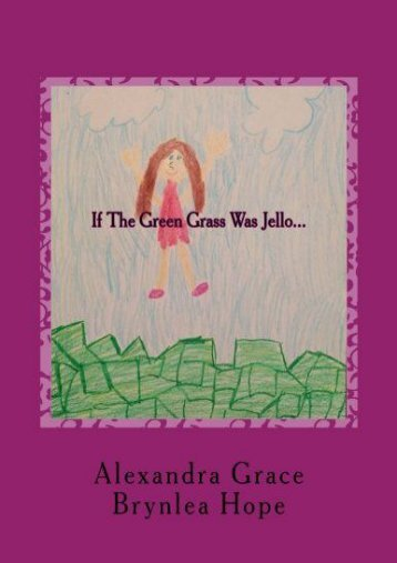 If The Green Grass Was Jello... (Alexandra Grace)