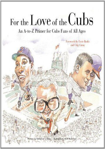 For the Love of the Cubs: An A-to-Z Primer for Cubs Fans of All Ages (Frederick C. Klein)