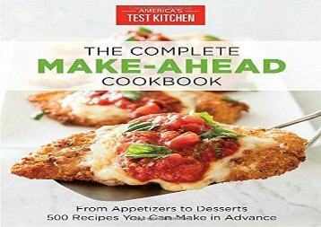 The Complete Make-Ahead Cookbook: From Appetizers to Desserts 500 Recipes You Can Make in Advance (America s Test Kitchen)
