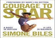 Courage to Soar: A Body in Motion, A Life in Balance (Simone Biles)