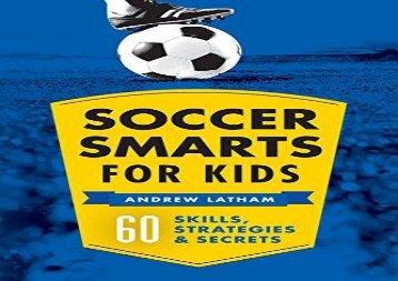 Soccer Smarts for Kids: 60 Skills, Strategies, and Secrets (Andrew Latham)