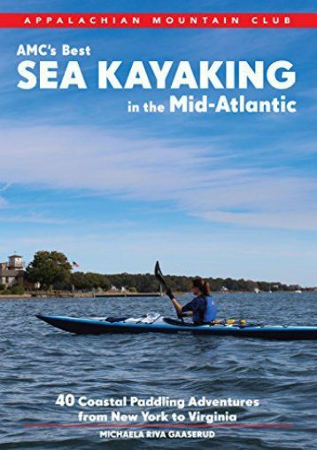 AMC s Best Sea Kayaking in the Mid-Atlantic: Forty of the Best Paddling Adventures from New York to Virginia