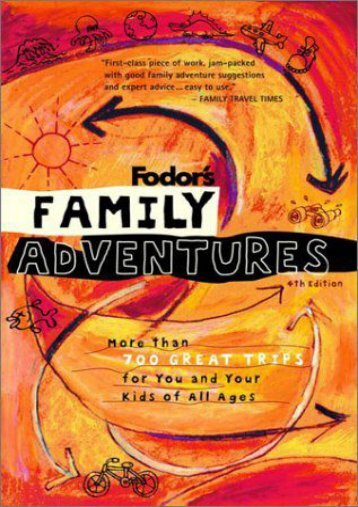 Fodor s Family Adventures, 4th Edition: More Than 700 Great Trips For You and Your Kids of All Ages (Travel Guide)
