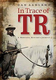 In Trace of TR: A Montana Hunter s Journey