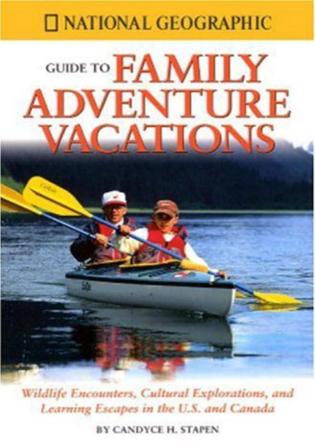 National Geographic Guide to Family Adventure Vacations: Wildlife Encounters, Cultural Explorations, and Learning Escapes in the U.S. and Canada