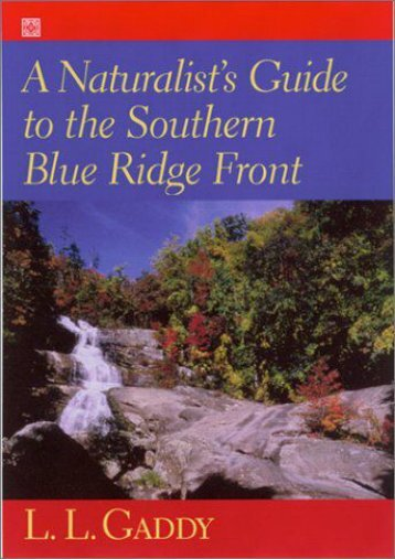 A Naturalist s Guide to the Southern Blue Ridge Front : Linville Gorge, North Carolina, to Talluah Gorge, Georgia