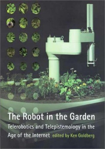 The Robot in the Garden: Telerobotics and Telepistemology in the Age of the Internet (Leonardo Books) (Leonardo Book Series)